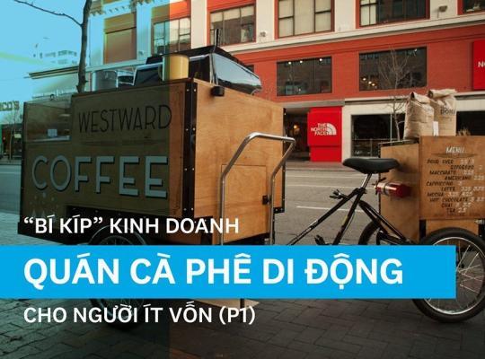 """""""Bí kíp"""" kinh doanh quán cà phê di động cho người ít vốn (P1)"""