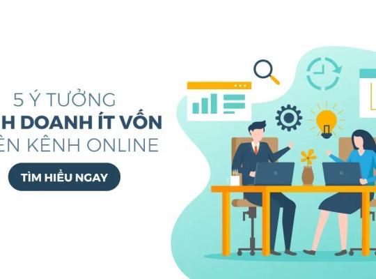 5 Ý tưởng kinh doanh ít vốn trên kênh online